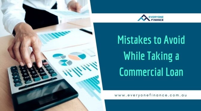 The Major Mistakes to Avoid While Taking a Commercial Loan